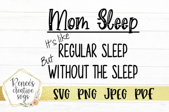 Download Free Mom Sleep Its Like Regular Sleep Graphic By Reneescreativesvgs for Cricut Explore, Silhouette and other cutting machines.