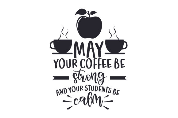 May Your Coffee Be Strong and Your Students Be Calm Schule & Lehrer Plotterdatei von Creative Fabrica Crafts