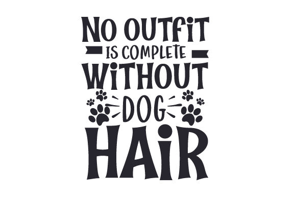 No Outfit is Complete Without Dog Hair Quotes Craft Cut File By Creative Fabrica Crafts