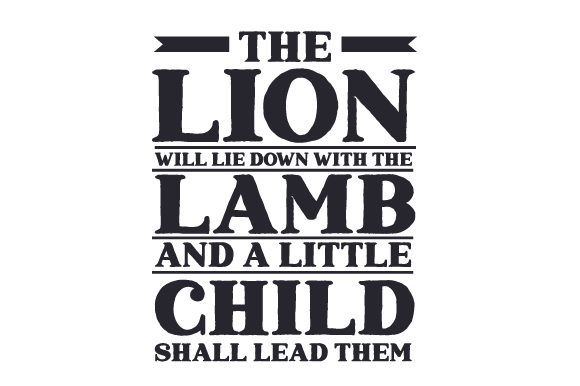 Download Free The Lion Will Lie Down With The Lamb And A Little Child Shall for Cricut Explore, Silhouette and other cutting machines.