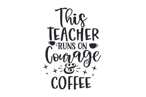 Download Free This Teacher Runs On Courage Coffee Svg Cut File By Creative Fabrica Crafts Creative Fabrica for Cricut Explore, Silhouette and other cutting machines.