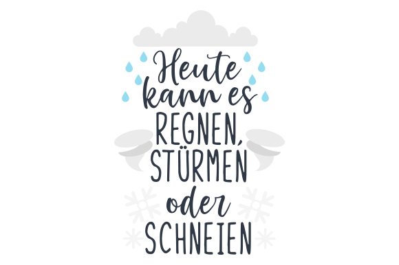 Download Free Heute Kann Es Regnen Sturmen Oder Schneien Svg Plotterdatei Von for Cricut Explore, Silhouette and other cutting machines.