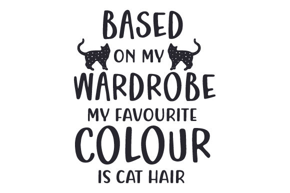 Based on My Wardrobe, My Favourite Colour is Cat Hair Quotes Craft Cut File By Creative Fabrica Crafts
