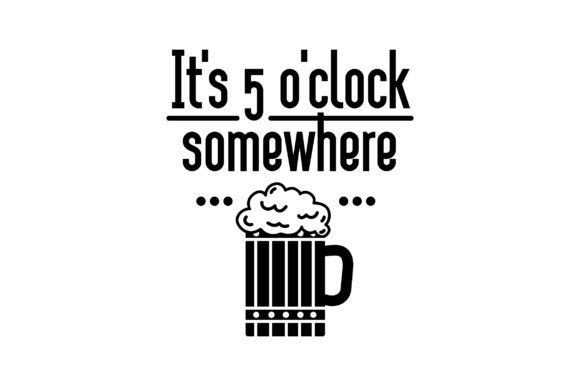 Download Free It S 5 O Clock Somewhere Svg Cut File By Creative Fabrica Crafts for Cricut Explore, Silhouette and other cutting machines.