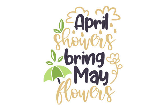 Download Free April Showers Bring May Flowers Svg Cut File By Creative Fabrica for Cricut Explore, Silhouette and other cutting machines.