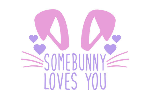 Somebunny Loves You Pascuas Archivo de Corte Craft Por Creative Fabrica Crafts
