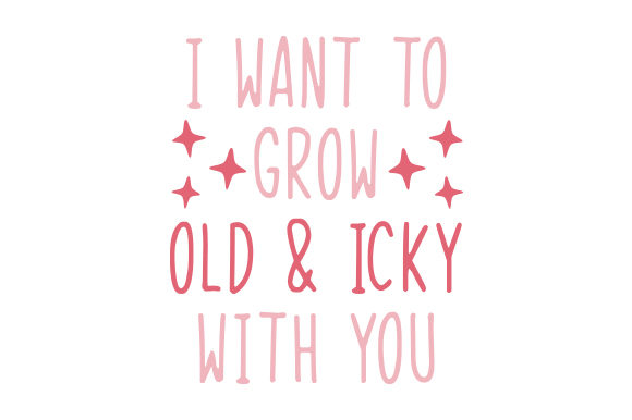 I Want to Grow Old and Icky with You Valentine's Day Craft Cut File By Creative Fabrica Crafts