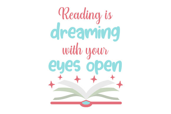 Reading is Dreaming with Your Eyes Open Quotes Craft Cut File By Creative Fabrica Crafts