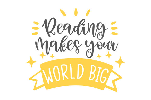 Reading Makes Your World Big Quotes Craft Cut File By Creative Fabrica Crafts