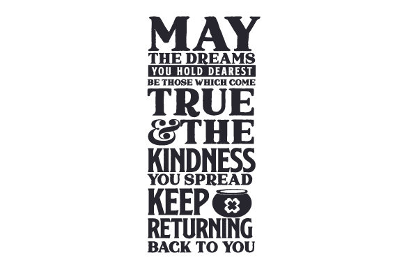 May the Dreams You Hold Dearest Be Those Which Come True & the Kindness You Spread Keep Returning Back to You Saint Patrick's Day Craft Cut File By Creative Fabrica Crafts - Image 2