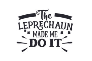 The Leprechaun Made Me Do It Saint Patrick's Day Craft Cut File By Creative Fabrica Crafts
