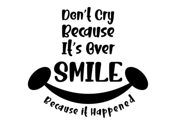 Dont Cry Because Its Over Graphic By Design From Home Creative