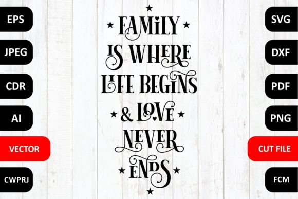 Print on Demand: Family is Where Life Begins and Love Never Ends Quote Cut File Graphic Crafts By millerzoa