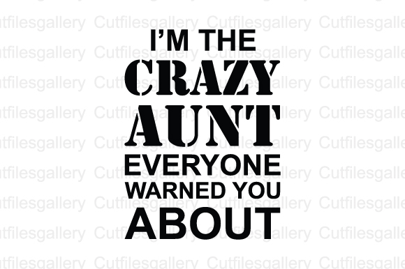 Download Free I M The Crazy Aunt Everyone Warned You Graphic By for Cricut Explore, Silhouette and other cutting machines.