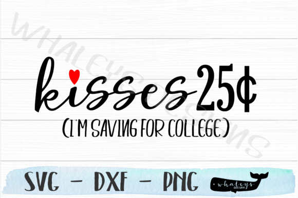 Download Free Kisses 25 Saving For College Valentine Graphic By Whaleysdesigns for Cricut Explore, Silhouette and other cutting machines.