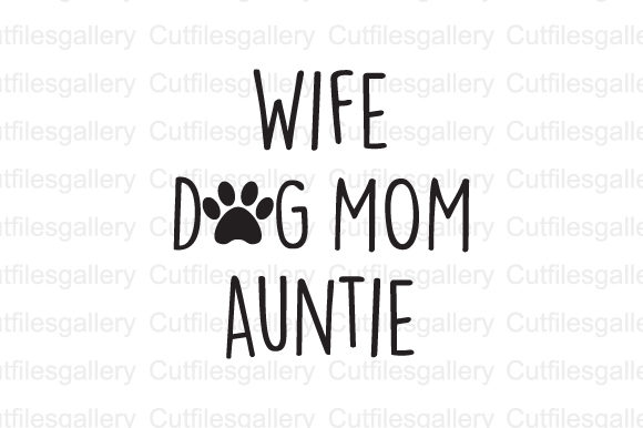 Download Free Wife Dog Mom Auntie Graphic By Cutfilesgallery Creative Fabrica for Cricut Explore, Silhouette and other cutting machines.