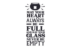 May Your Heart Always Be Full and May Your Glass Never Be Empty Saint Patrick's Day Craft Cut File By Creative Fabrica Crafts