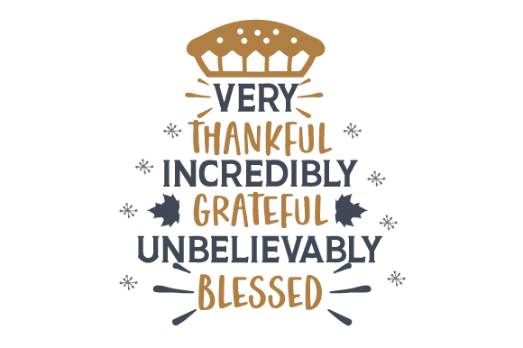Download Free Very Thankful Incredibly Grateful Unbelievably Blessed Archivos for Cricut Explore, Silhouette and other cutting machines.
