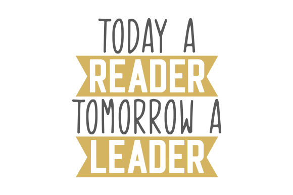 Today a Reader. Tomorrow a Leader Quotes Craft Cut File By Creative Fabrica Crafts