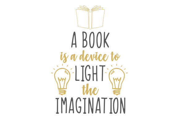 A Book is a Device to Light the Imagination Quotes Craft Cut File By Creative Fabrica Crafts