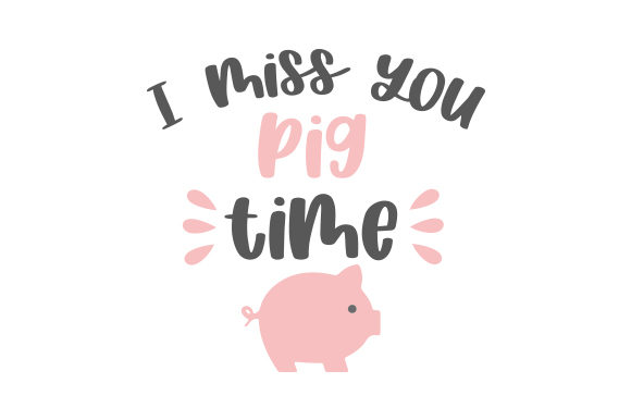 I Miss You Pig Time Quotes Craft Cut File By Creative Fabrica Crafts
