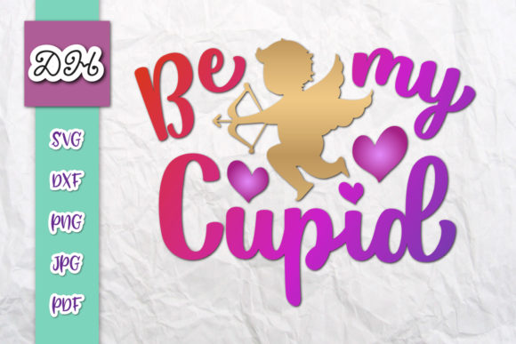 Download Free Be My Cupid Valentine S Day Sublimation Graphic By Digitals By for Cricut Explore, Silhouette and other cutting machines.