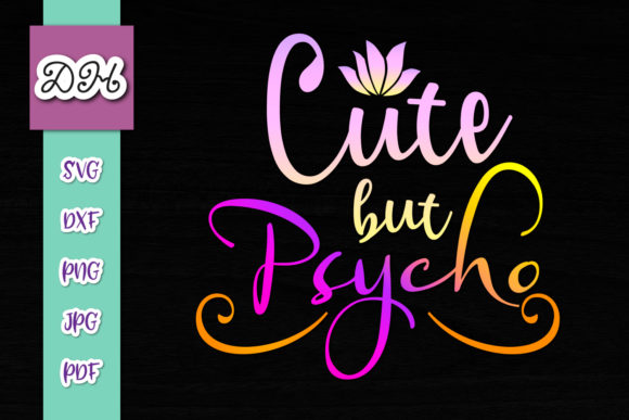 Download Free Cute But Psycho Sarcastic Sublimation Graphic By Digitals By for Cricut Explore, Silhouette and other cutting machines.