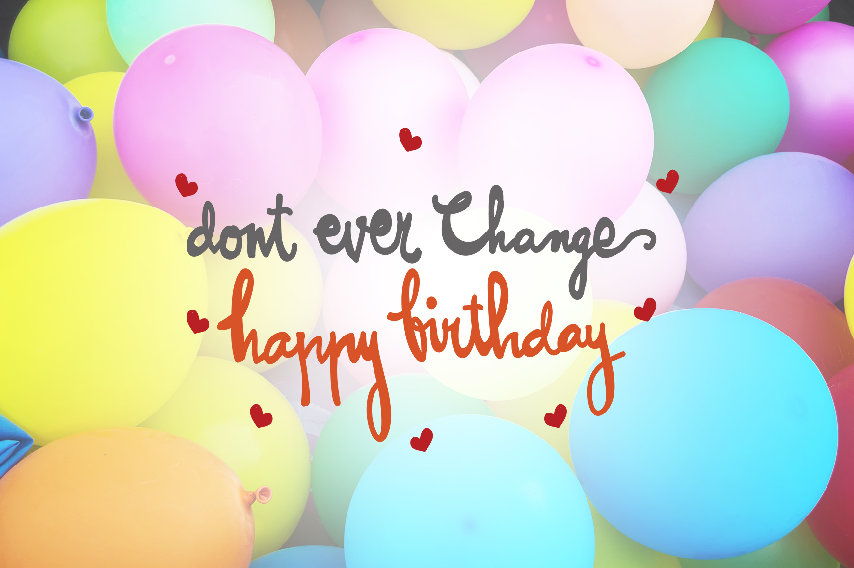 Download Free Don T Ever Change Happy Birthday Quotes Graphic By for Cricut Explore, Silhouette and other cutting machines.