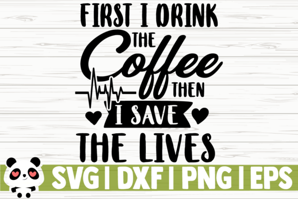 Print on Demand: First I Drink the Coffee then I Save Graphic Illustrations By CreativeDesignsLLC