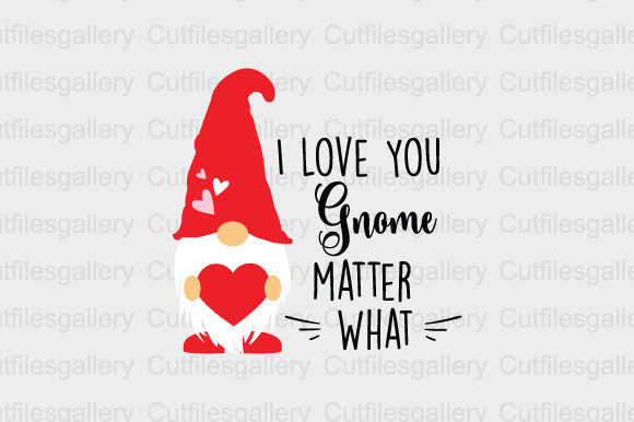Download Free I Love You Gnome Matter What Svg Graphic By Cutfilesgallery for Cricut Explore, Silhouette and other cutting machines.