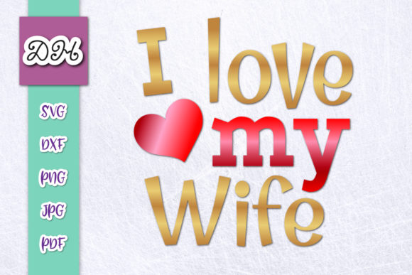 Download Free I Love My Wife Valentine Day Sublimation Graphic By Digitals By for Cricut Explore, Silhouette and other cutting machines.