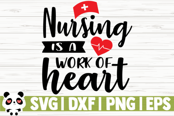 Download Free Nursing Is A Work Of Heart Graphic By Creativedesignsllc for Cricut Explore, Silhouette and other cutting machines.