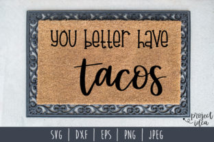 Download Free You Better Have Tacos Graphic By Savoringsurprises Creative for Cricut Explore, Silhouette and other cutting machines.