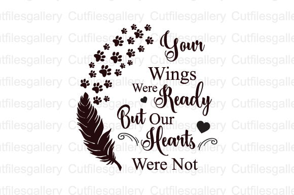 Your Wings Were Ready but Our Hearts... SVG File