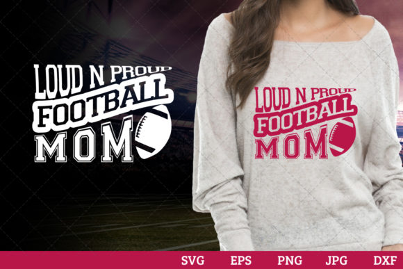 Loud and Proud Football Mom Superbowl Graphic Crafts By thesilhouettequeenshop