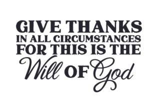 Give Thanks in All Circumstances for This is the Will of God Thanksgiving Craft Cut File By Creative Fabrica Crafts