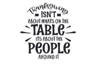 Thanksgiving Isn't About What's on the Table, It's About the People Around It Thanksgiving Craft Cut File By Creative Fabrica Crafts