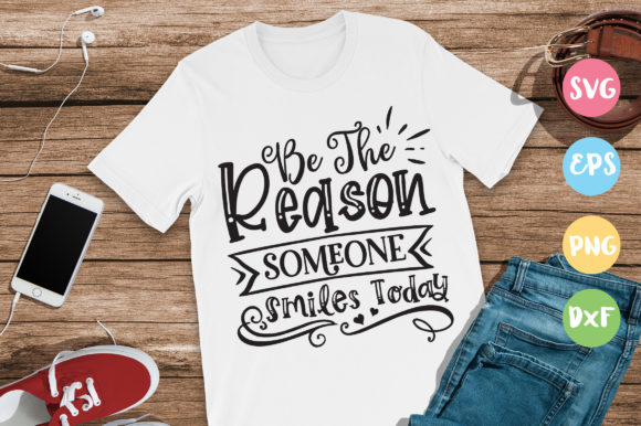 Print on Demand: Be the Reason Someone Smiles Today Graphic Crafts By DesignFarm