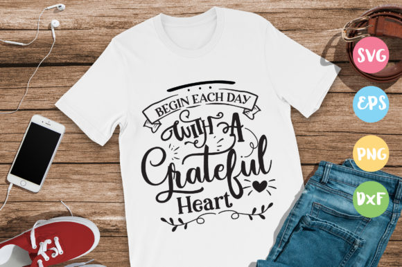 Print on Demand: Begin Each Day with a Grateful Heart   Graphic Crafts By DesignFarm