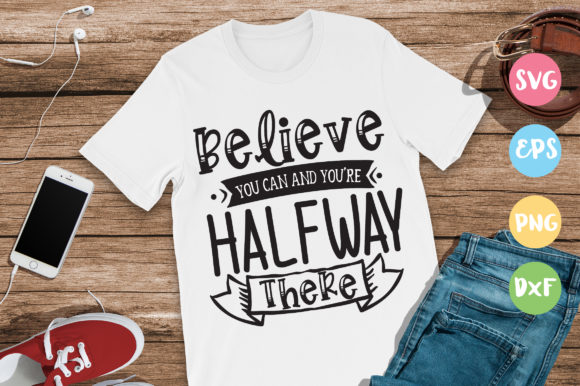 Print on Demand: Believe You Can and Yo're Halfway Graphic Crafts By DesignFarm