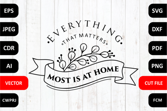 Download Free Everything That Matters Most Is At Home Quote Cut File Graphic for Cricut Explore, Silhouette and other cutting machines.
