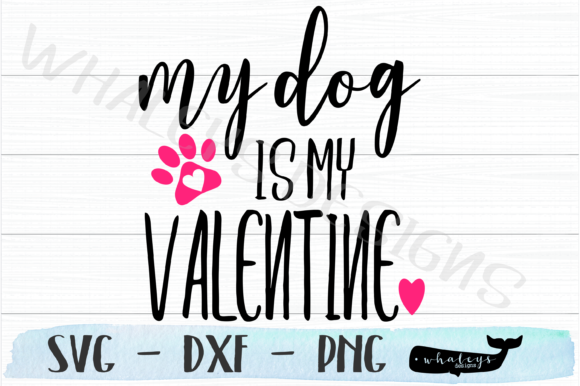 Download Free My Dog Is My Valentine Love Graphic By Whaleysdesigns for Cricut Explore, Silhouette and other cutting machines.