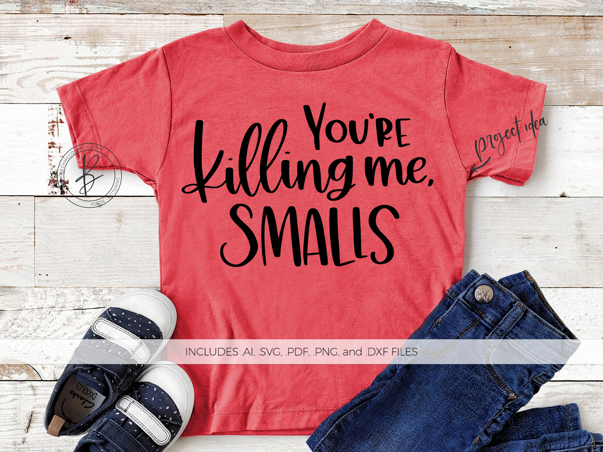 Download Free You Re Killing Me Smalls Graphic By Beckmccormick Creative Fabrica for Cricut Explore, Silhouette and other cutting machines.