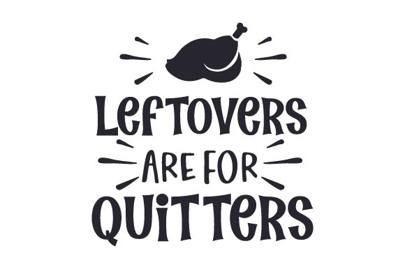 Leftovers Are for Quitters Thanksgiving Craft Cut File By Creative Fabrica Crafts