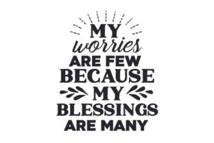 My Worries Are Few Because My Blessings Are Many Thanksgiving Craft Cut File By Creative Fabrica Crafts