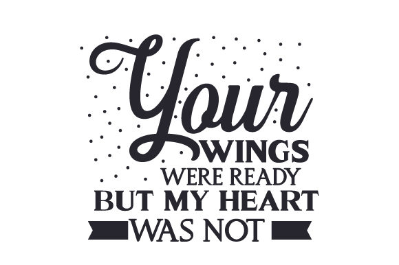 Download Free Your Wings Were Ready But My Heart Was Not Svg Cut File By for Cricut Explore, Silhouette and other cutting machines.