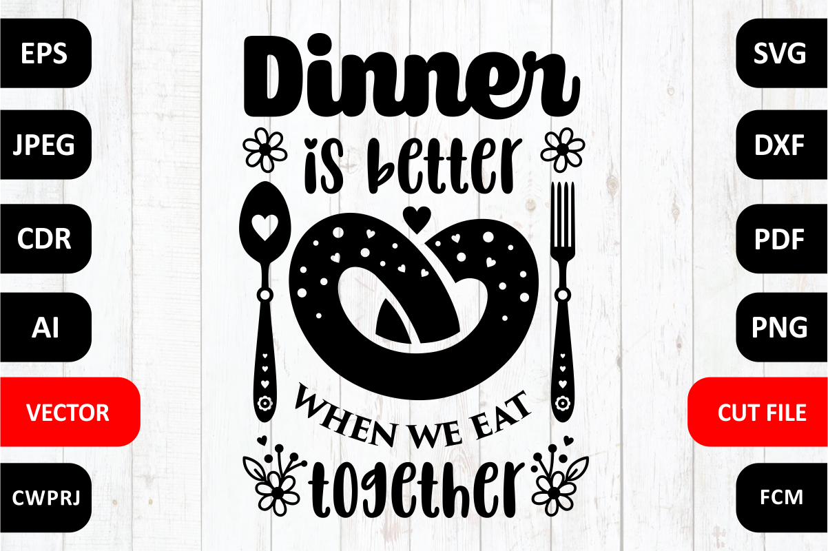 Dinner Is Better When We Eat Together Quote Cut File Graphic By