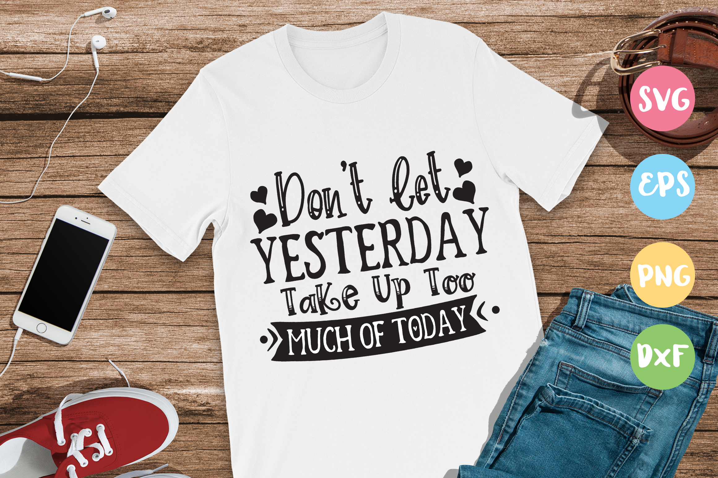 Download Free Don T Let Yesterday Take Up Too Much Of Today Graphic By for Cricut Explore, Silhouette and other cutting machines.