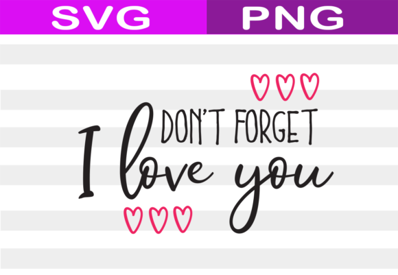 Download Free Don T Forget I Love You Graphic By Catpopdesigns Creative Fabrica for Cricut Explore, Silhouette and other cutting machines.