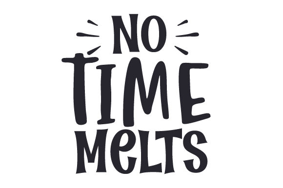 No Time for Melts UK Designs Craft Cut File By Creative Fabrica Crafts
